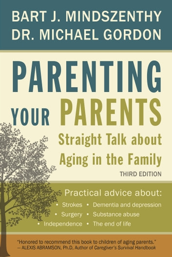 Parenting Your Parents - Straight Talk About Aging in the Family ebook by Bart J. Mindszenthy,Dr. Michael Gordon