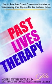 Past Lives Therapy: Past Life Regression Special Edition with Past Life Therapy Center ebook by Dr. Morris Netherton