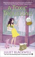 A Toxic Trousseau ebook by Juliet Blackwell