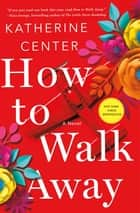 How to Walk Away - A Novel 電子書 by Katherine Center