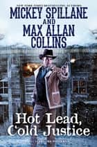 Hot Lead, Cold Justice ebook by Mickey Spillane, Max Allan Collins
