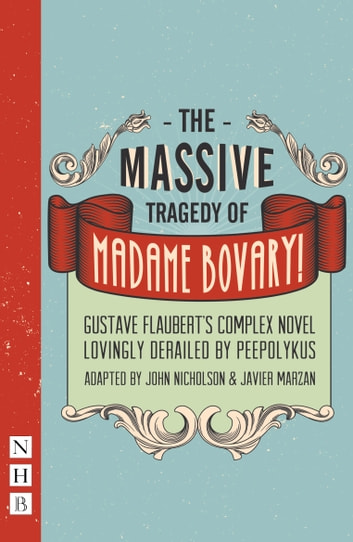 The Massive Tragedy of Madame Bovary (NHB Modern Plays) ebook by Gustave Flaubert