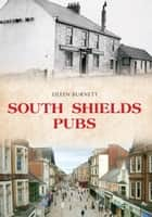 South Shields Pubs ebook by Eileen Burnett