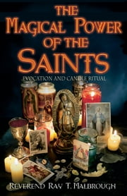The Magical Power of the Saints - Evocation and Candle Rituals ebook by Rev Ray T. Malbrough