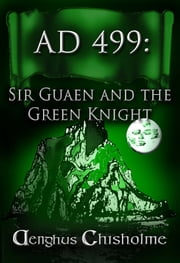 Sir Gawain and the Green Knight AD499 ebook by Aenghus Chisholme