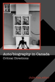 Auto/biography in Canada - Critical Directions ebook by Julie Rak