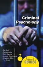 Criminal Psychology - A Beginner's Guide ebook by Ray Bull, Charlotte Bilby, Claire Cooke,...