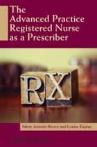 The Advanced Practice Registered Nurse as a Prescriber ebook by Marie Annette Brown,Louise  Kaplan