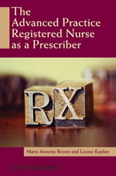 The Advanced Practice Registered Nurse as a Prescriber ebook by