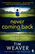 Never Coming Back - The gripping Richard & Judy thriller from the bestselling author of No One Home ebook by Tim Weaver