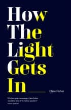 How the Light Gets In ebook by Clare Fisher