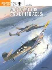 Arctic Bf 109 and Bf 110 Aces ebook by John Weal,Mr Chris Davey