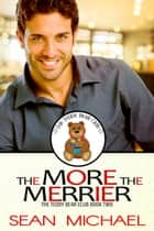 The More the Merrier ebook by Sean Michael