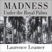 Madness Under the Royal Palms - Love and Death Behind the Gates of Palm Beach audiobook by Laurence Leamer