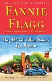 The All-Girl Filling Station's Last Reunion - A Novel ebook by Fannie Flagg