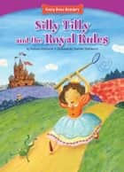 Silly Tilly and the Royal Rules ebook by Barbara  Bakowski, Sachiko Yoshikawa