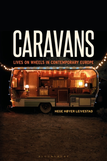 Caravans - Lives on Wheels in Contemporary Europe ebook by Hege Høyer Leivestad