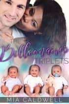 The Billionaire's Triplets ebook by Mia Caldwell