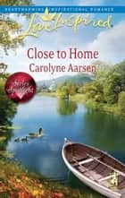 Close to Home ebook by Carolyne Aarsen