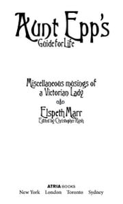 Aunt Epp's Guide for Life - Miscellaneous Musings of a Victorian Lady ebook by Elspeth Marr,Christopher Rush