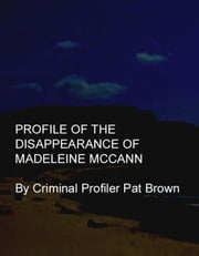 Profile of the Disappearance of Madeleine McCann ebook by Pat Brown