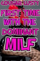 First time with the dominant milf ebook by Cougar Lusty