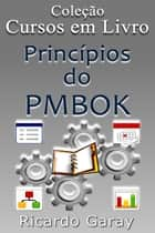 Princípios do PMBOK ebook by Ricardo Garay