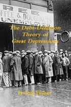 The Debt-Deflation Theory of Great Depressions ebook by Irving Fisher