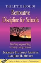 The Little Book of Restorative Discipline for Schools - Teaching Responsibility; Creating Caring Climates ebook by Lorraine Stutzman Amstutz