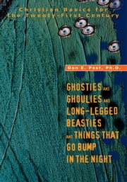 GHOSTIES AND GHOULIES AND LONG-LEGGED BEASTIES AND THINGS THAT GO BUMP IN THE NIGHT - Christian Basics for the Twenty-First Century ebook by Don Post