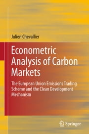 Econometric Analysis of Carbon Markets - The European Union Emissions Trading Scheme and the Clean Development Mechanism ebook by Julien Chevallier
