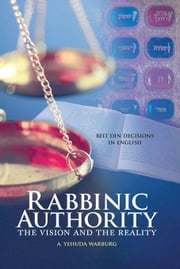 Rabbinic Authority: The Vision and the Reality ebook by Warburg, A. Yehuda