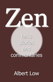 Zen: Talks, Stories and Commentaries ebook by Albert Low