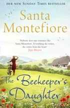 The Beekeeper's Daughter ebook by Santa Montefiore