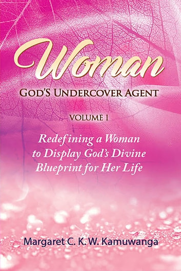 Woman: God's Undercover Agent ebook by Margaret C. K. W. Kamuwanga