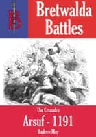 The Battle of Arsuf 1191 ebook by Andrew May