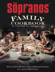 The Sopranos Family Cookbook - As Compiled by Artie Bucco ebook by Artie Bucco,Allen Rucker,Michele Scicolone,David Chase