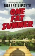 One Fat Summer ebook by Robert Lipsyte