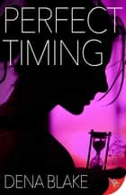 Perfect Timing ebook by Dena Blake