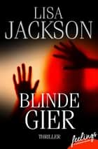 Blinde Gier - Thriller eBook by Lisa Jackson, Kristina Lake-Zapp
