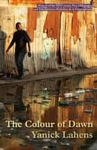 The Colour of Dawn ebook by Yanick Lahens