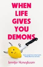 When Life Gives You Demons ebook by Jennifer Honeybourn