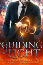 A Guiding Light: A Royal States Novel ebook by Susan Copperfield