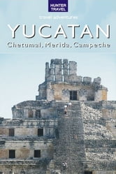 Yucatan - Chetumal, Merida & Campeche ebook by Vivien Lougheed