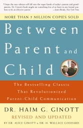 Between Parent and Child - The Bestselling Classic That Revolutionized Parent-Child Communication ebook by Dr. Haim G. Ginott