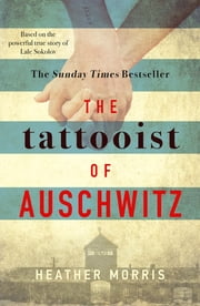 The Tattooist of Auschwitz - the heart-breaking and unforgettable international bestseller ekitaplar by Heather Morris