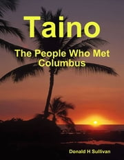 Taino: The People Who Met Columbus ebook by Donald H Sullivan