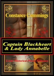 Captain Blackheart & Lady Annabelle - Erotic Pirate Female Romance, Adult Lust & Adventure ebook by Constance Cummings