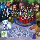 The Magic Potions Shop: The Blizzard Bear audiobook by Abie Longstaff