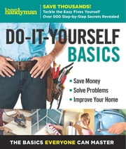Family Handyman Do-It-Yourself Basics Volume 2 ebook by Family Handyman